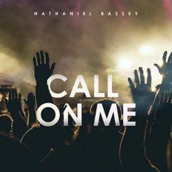 Nathaniel Bassey-Call on me