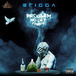 Erigga- Problem no dey finish